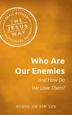 Who Are Our Enemies and How Do We Love Them?